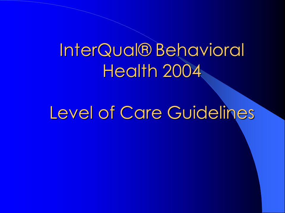 Medicaid Uses InterQual 1997 Level of Care Guidelines Which Was a Section of Med/ Surg and Looked for Medically Complicated Withdrawal Requiring IV Fluids Etc… in 2002 Behavioral Health Split off From Med/ Surg & Had It's Own Criteria.