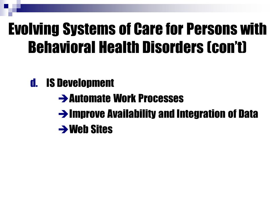 d.IS Development  Automate Work Processes  Improve Availability and Integration of Data  Web Sites Evolving Systems of Care for Persons with Behavi