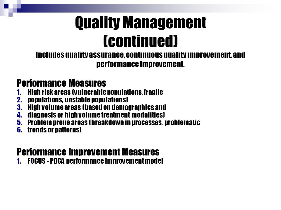 Quality Management (continued) Includes quality assurance, continuous quality improvement, and performance improvement. Performance Measures 1.High ri