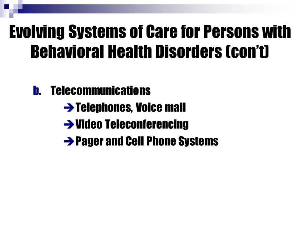 b.Telecommunications  Telephones, Voice mail  Video Teleconferencing  Pager and Cell Phone Systems Evolving Systems of Care for Persons with Behavi