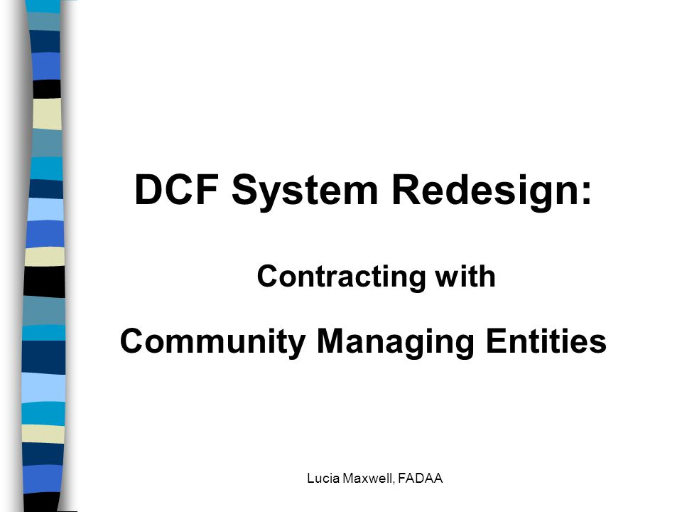Lucia Maxwell, FADAA DCF System Redesign: Contracting with Community Managing Entities