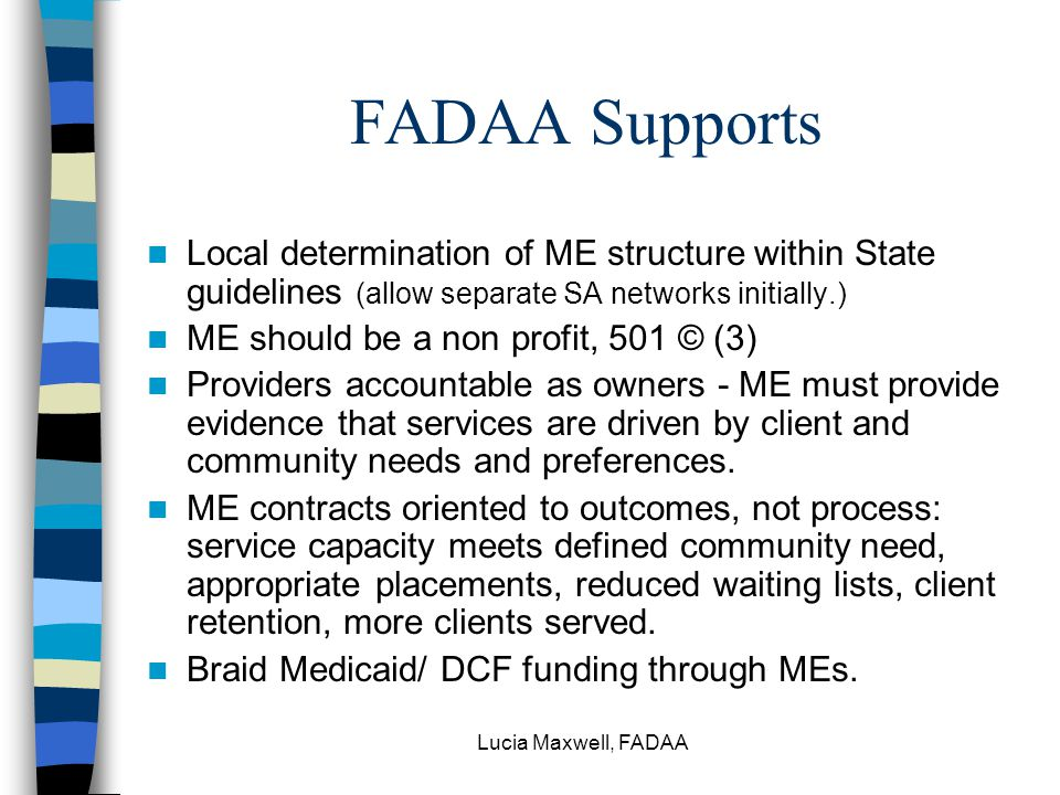 Lucia Maxwell, FADAA FADAA Supports Local determination of ME structure within State guidelines (allow separate SA networks initially.) ME should be a