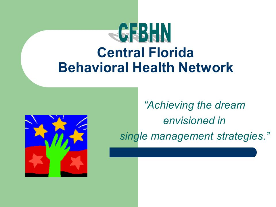 41 Central Florida Behavioral Health Network CFBHN is a not-for-profit network of community providers incorporated to ensure and enhance an array of behavioral health and other human service needs for the citizens of our community.