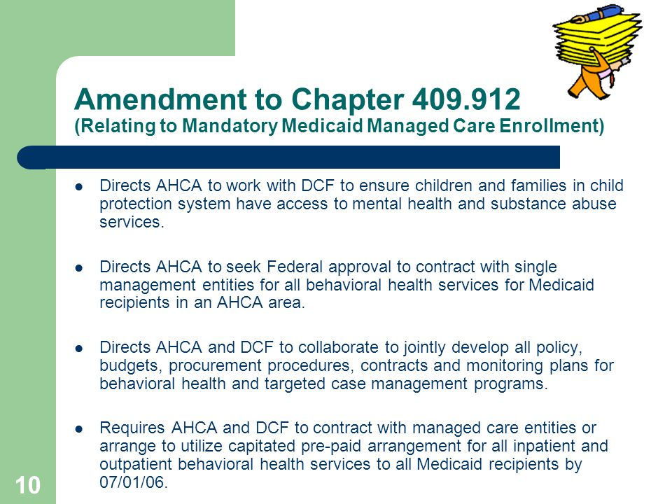9 Amendment to Chapter Provides direction for FMHI to continue the evaluation of strategies in SB1258 and SB2404 pilot projects Requires report by December 31, 2006 that includes target dates for state-wide implementation
