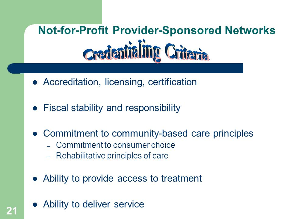 20 Not-for-Profit Provider-Sponsored Networks A prerequisite for membership in the Network is a demonstrated commitment to and the history of client advocacy and collaborative practice.