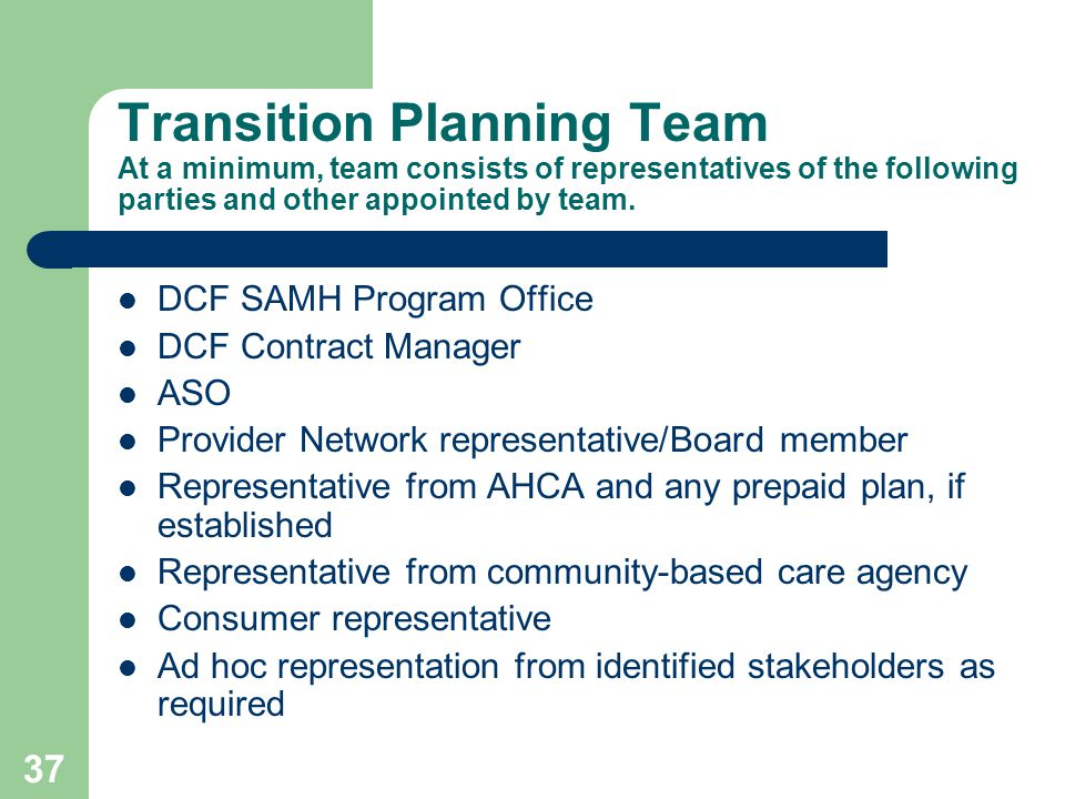 36 Transition Planning Team Consists of Three Separate Teams Regional Transition Planning Team Contract Development Team MIS & Data Team System of Care Team