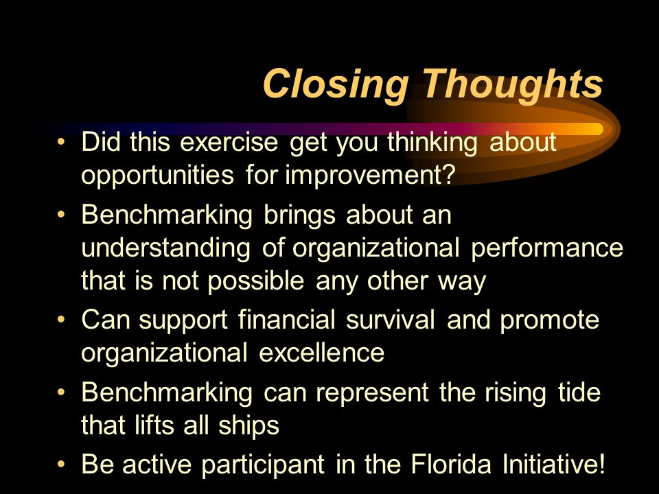 Closing Thoughts Did this exercise get you thinking about opportunities for improvement.