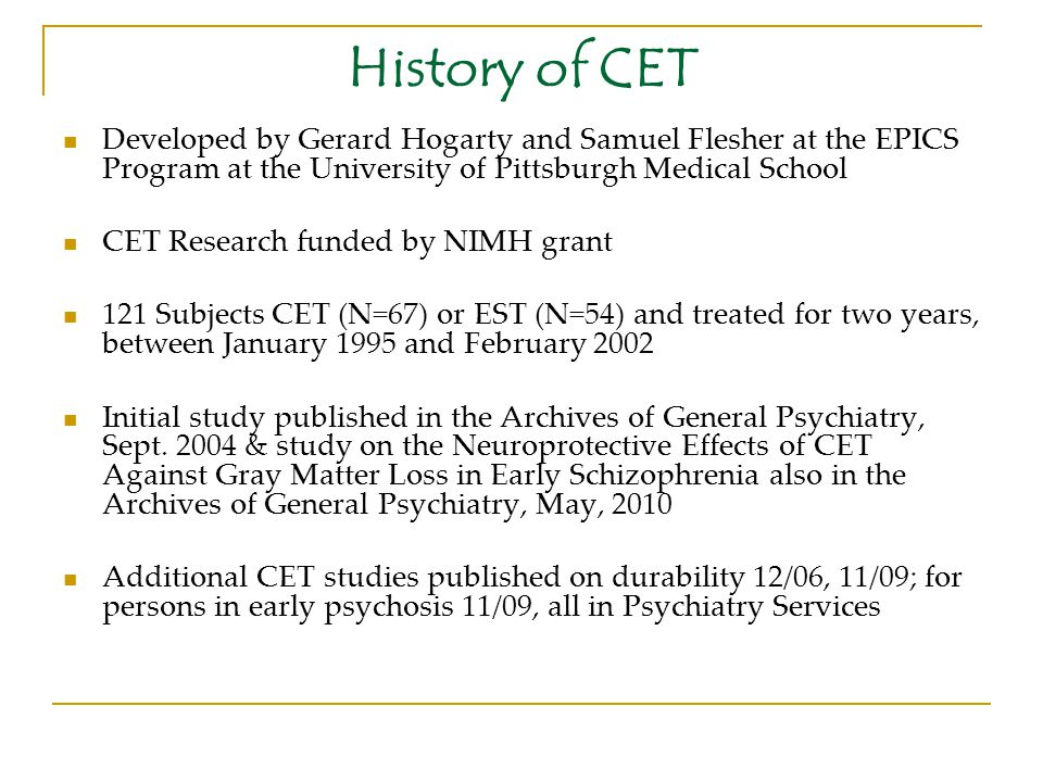 History of CET Developed by Gerard Hogarty and Samuel Flesher at the EPICS Program at the University of Pittsburgh Medical School CET Research funded