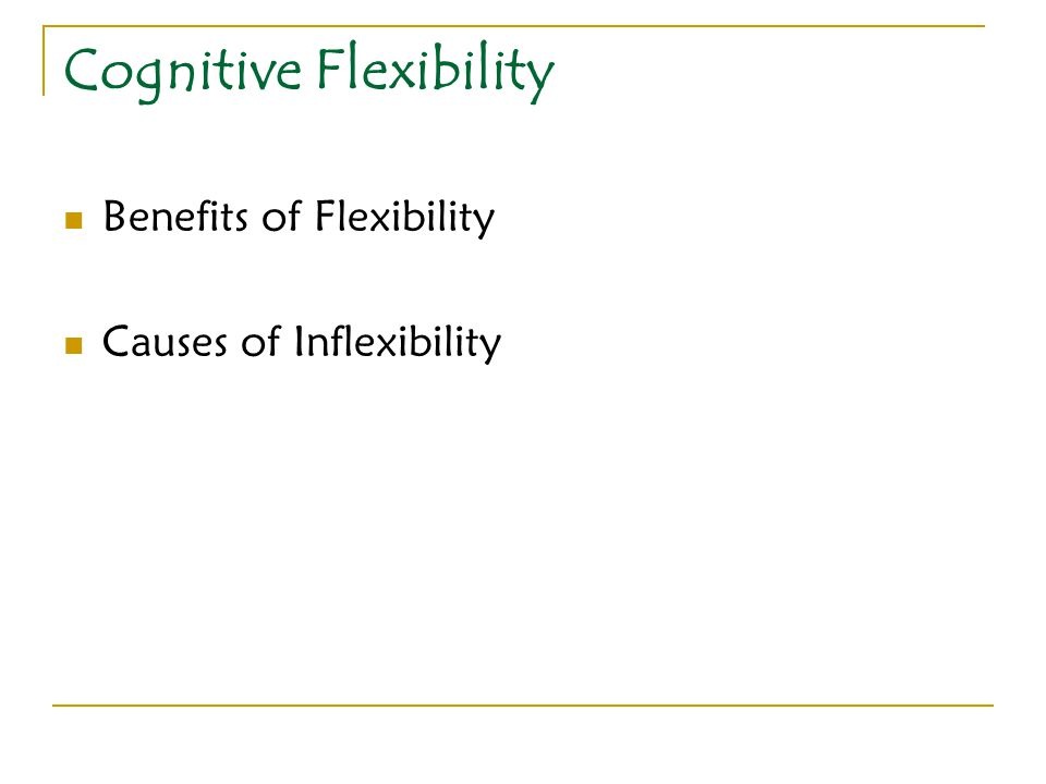 Cognitive Flexibility Benefits of Flexibility Causes of Inflexibility