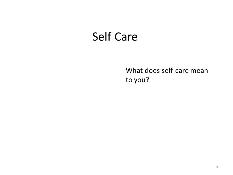 Self Care What does self-care mean to you? 20