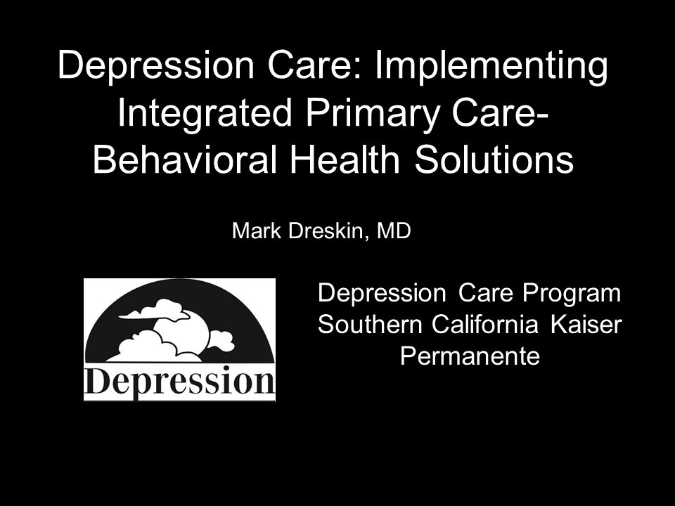 Today Scope of the problem Patients in primary care, patients with medical co-morbidities (heart disease, diabetes, other chronic diseases), and screening/identifying cases Treat-to-target (depression remission) principles in primary care and how to implement (with return on investment, reimbursement) Testimonials