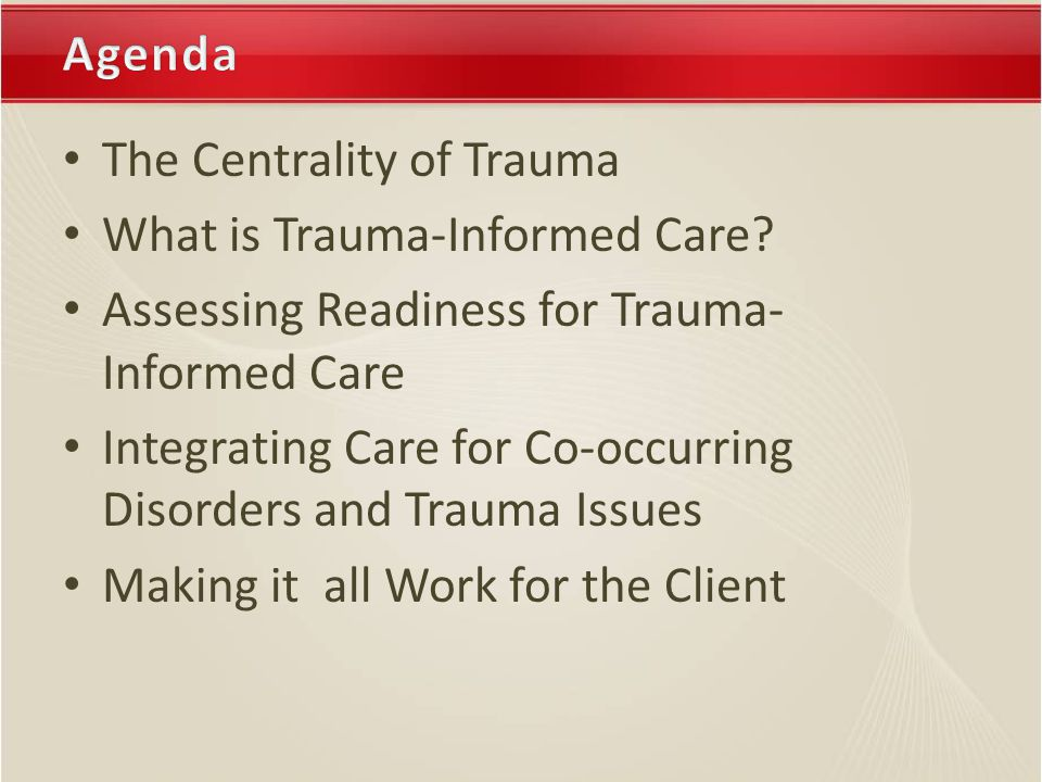 The Centrality of Trauma What is Trauma-Informed Care.
