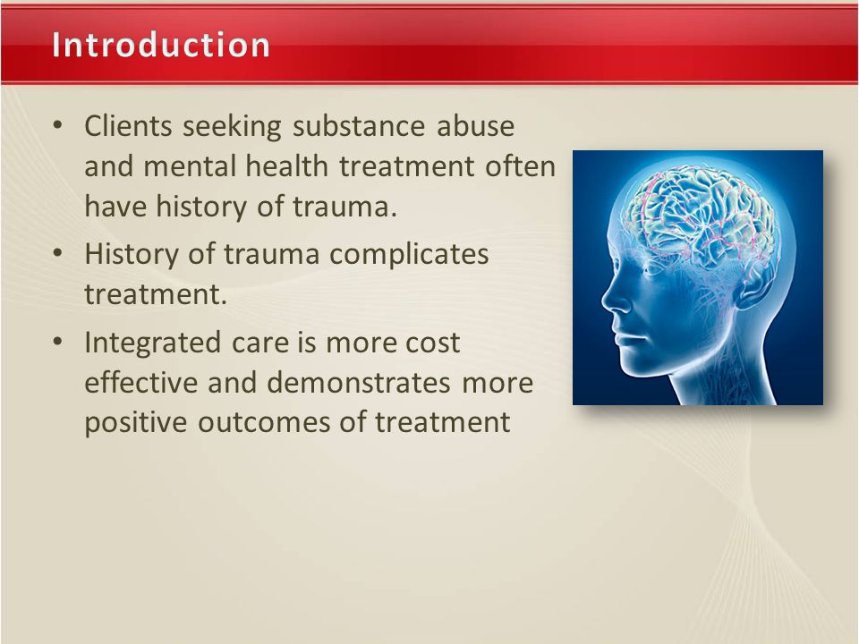 Clients seeking substance abuse and mental health treatment often have history of trauma.