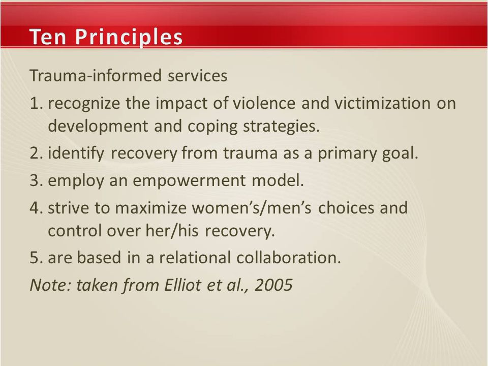 Trauma-informed services 1.recognize the impact of violence and victimization on development and coping strategies.