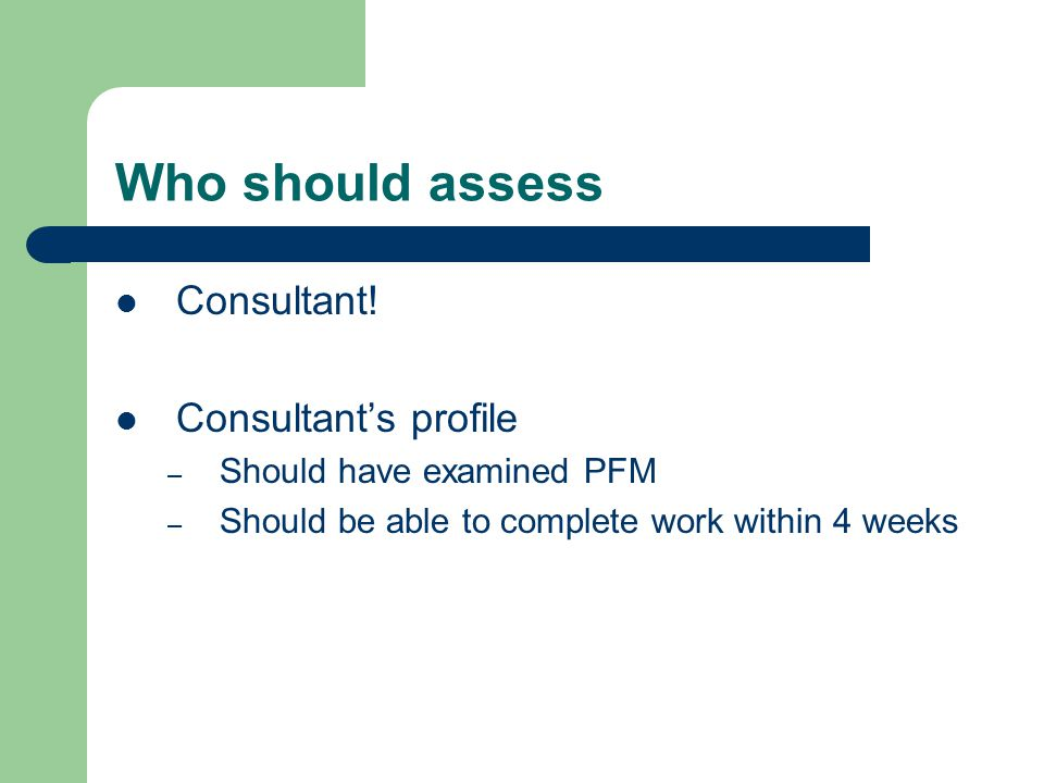 Who should assess Consultant.