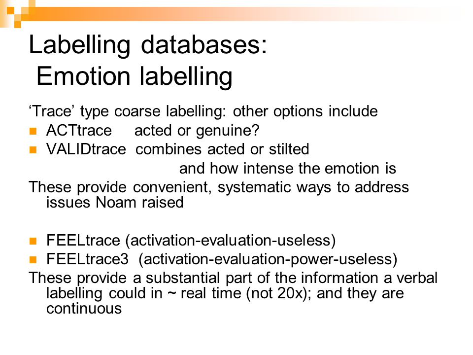 Labelling databases: Emotion labelling 'Trace' type coarse labelling: other options include ACTtrace acted or genuine.