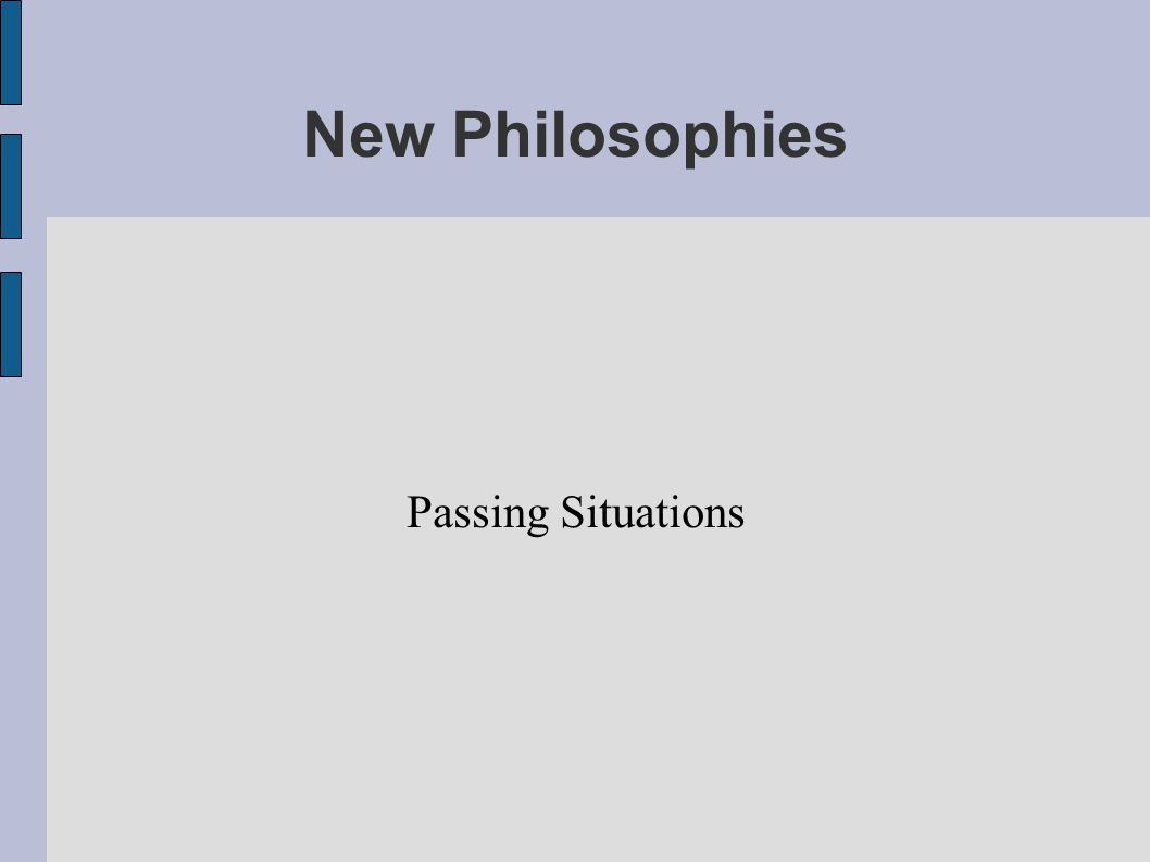 New Philosophies Passing Situations
