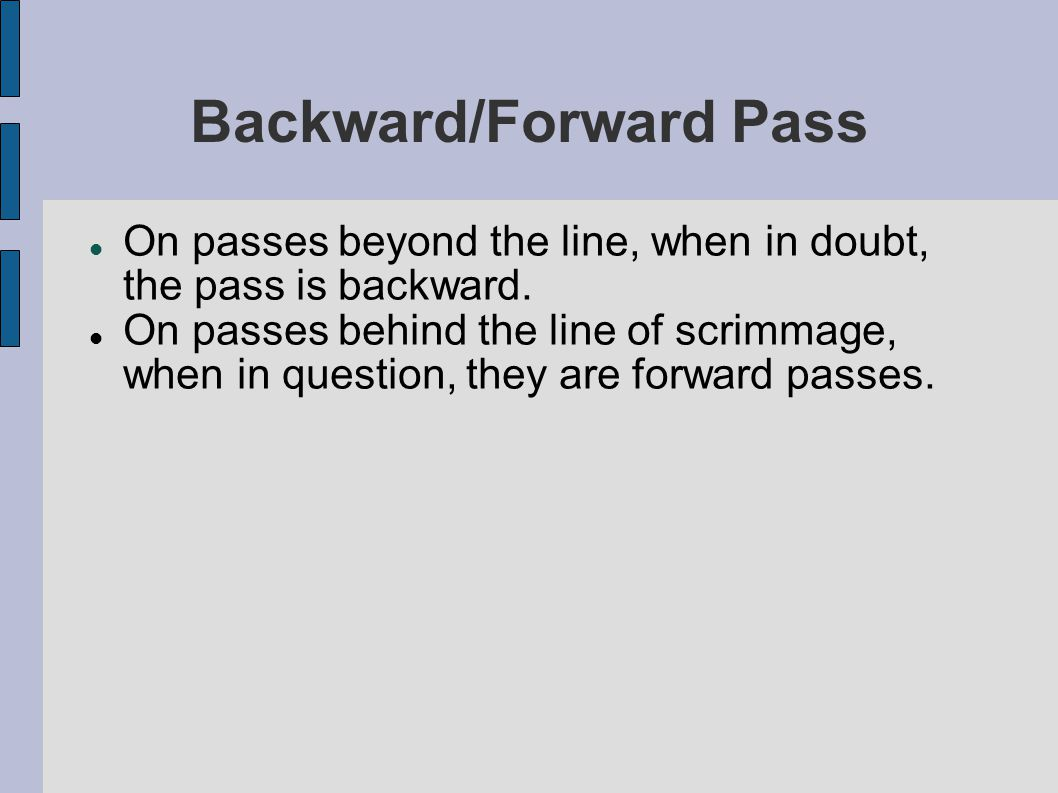Backward/Forward Pass On passes beyond the line, when in doubt, the pass is backward.