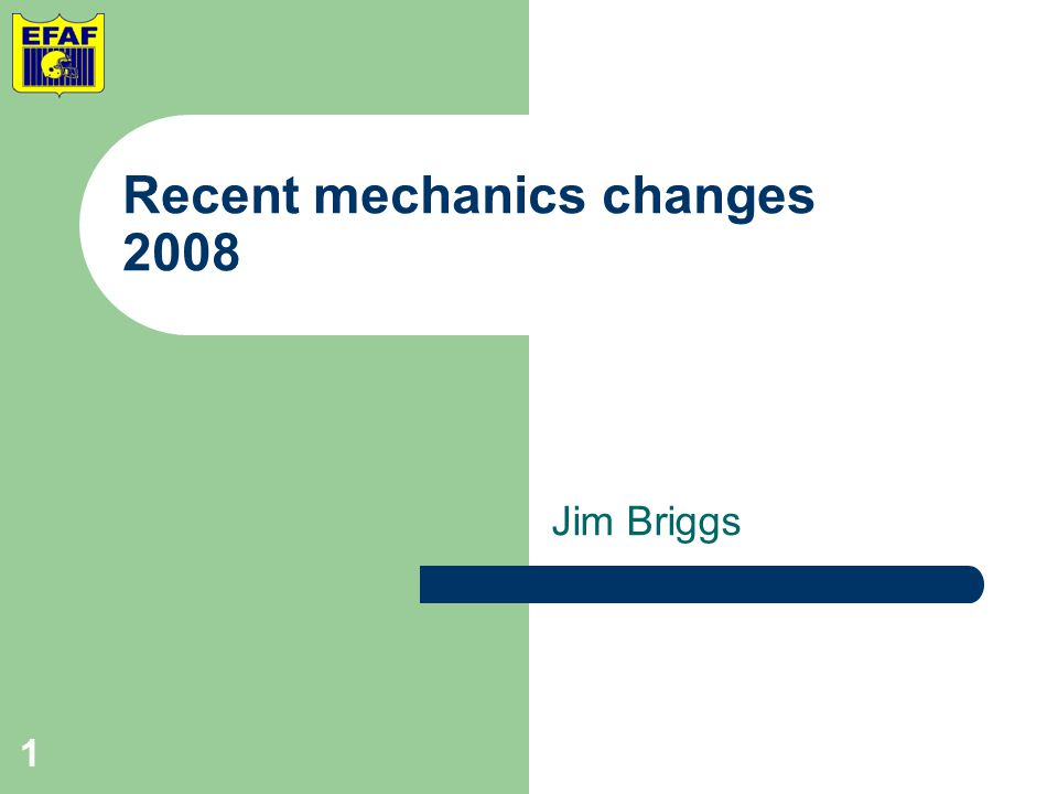 Jim Briggs 1 Recent mechanics changes 2008