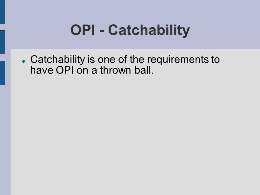 OPI - Catchability Catchability is one of the requirements to have OPI on a thrown ball.
