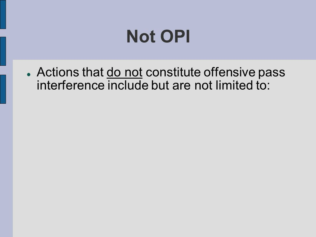 Not OPI Actions that do not constitute offensive pass interference include but are not limited to: