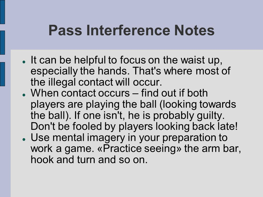 Pass Interference Notes It can be helpful to focus on the waist up, especially the hands.