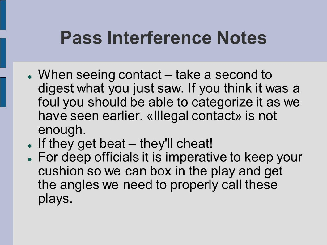 Pass Interference Notes When seeing contact – take a second to digest what you just saw.
