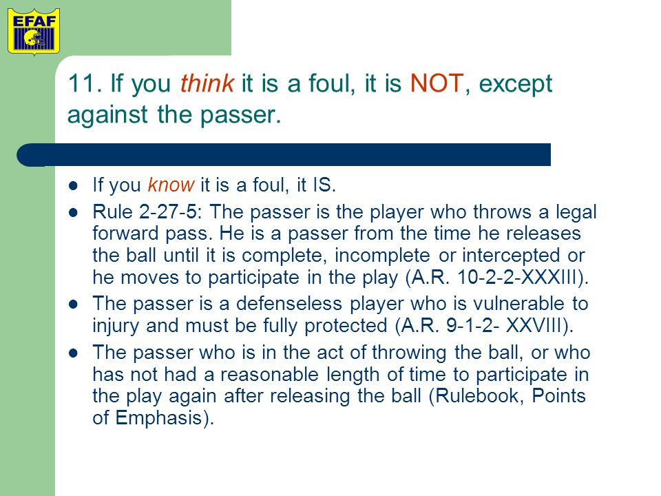 11. If you think it is a foul, it is NOT, except against the passer.