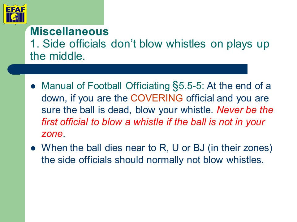 Miscellaneous 1. Side officials don't blow whistles on plays up the middle.