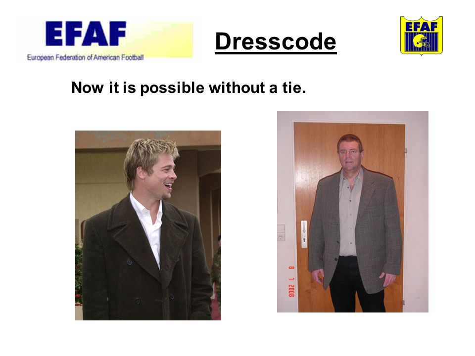 Dresscode And without a jacket.
