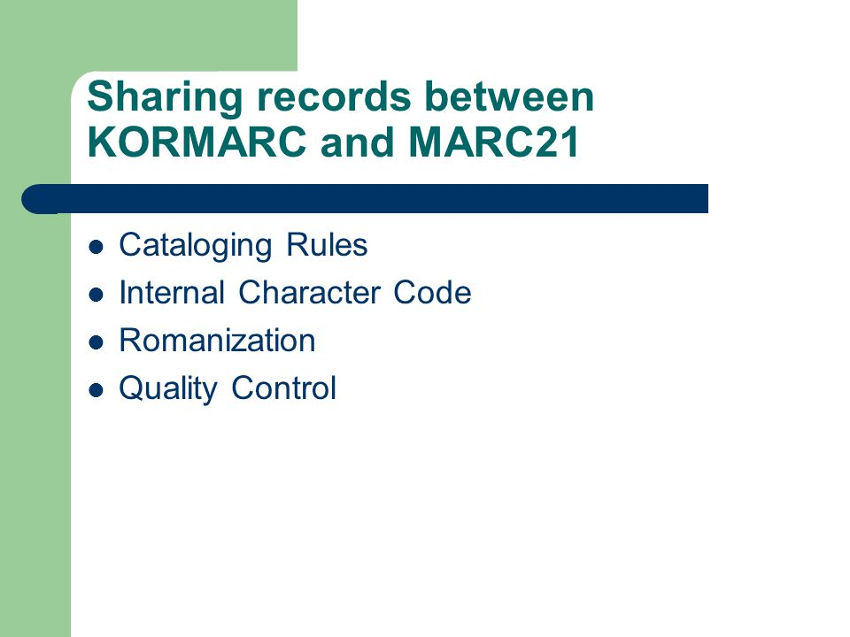 Sharing records between KORMARC and MARC21 Cataloging Rules Internal Character Code Romanization Quality Control