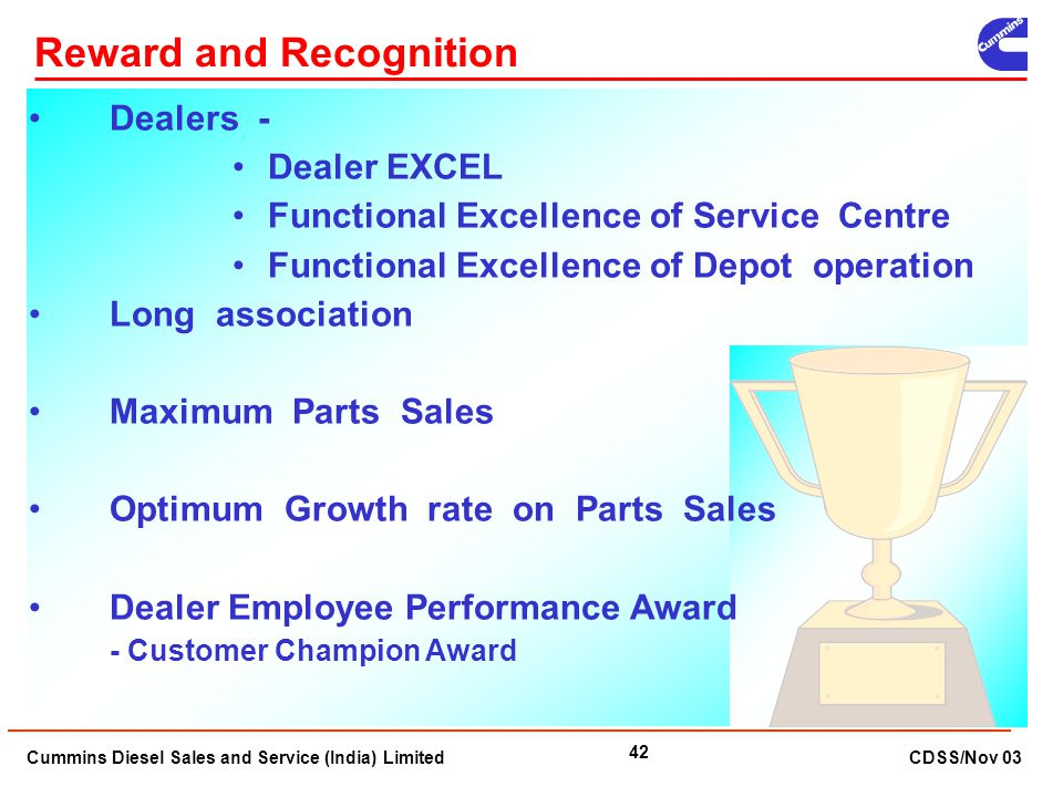 Cummins Diesel Sales and Service (India) Limited CDSS/Nov 03 42 Reward and Recognition Dealers - Dealer EXCEL Functional Excellence of Service Centre