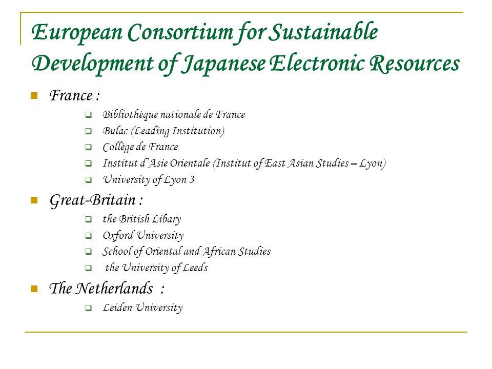 European Consortium for Sustainable Development of Japanese Electronic Resources France :  Bibliothèque nationale de France  Bulac (Leading Institut