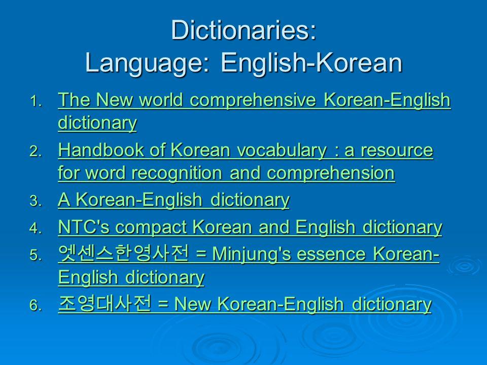 Dictionaries: Language: English-Korean 1. The New world comprehensive Korean-English dictionary The New world comprehensive Korean-English dictionary