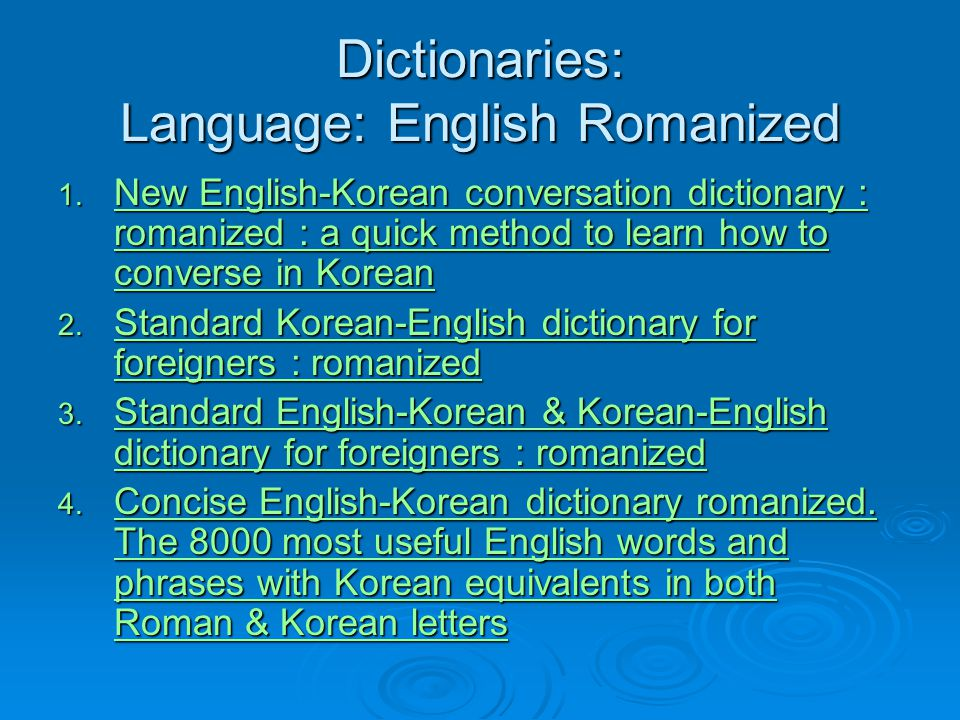 Dictionaries: Language: English Romanized 1. New English-Korean conversation dictionary : romanized : a quick method to learn how to converse in Korea