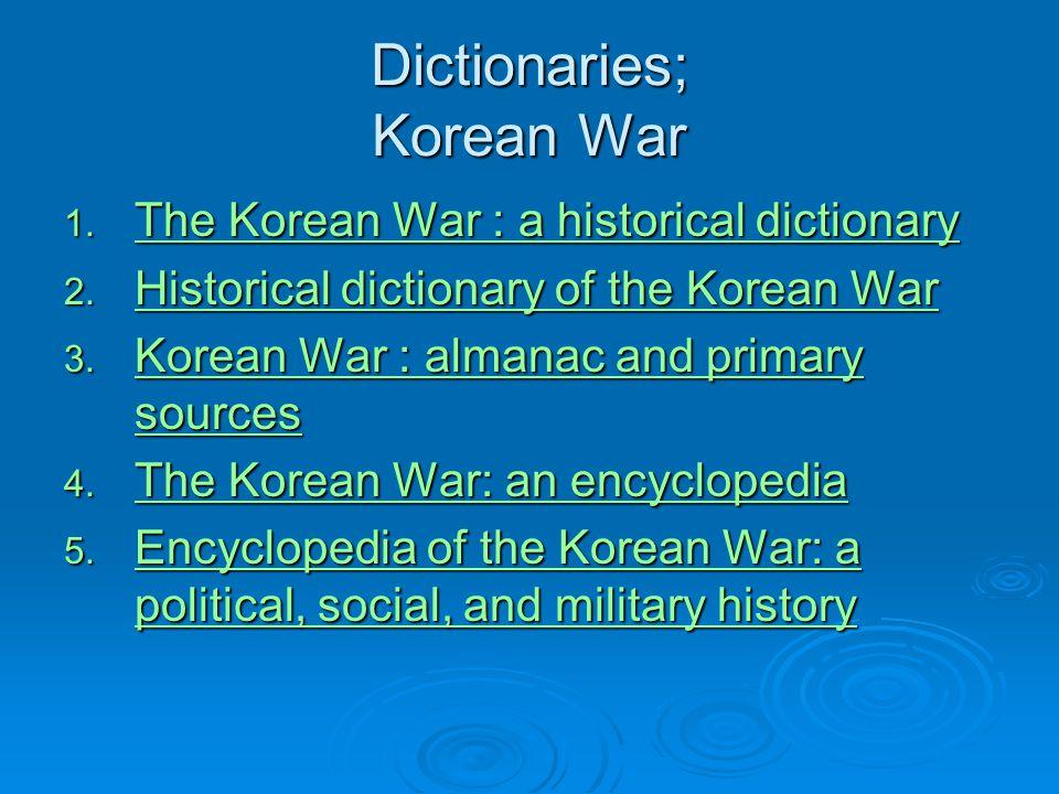 Dictionaries; Korean War 1. The Korean War : a historical dictionary The Korean War : a historical dictionary The Korean War : a historical dictionary
