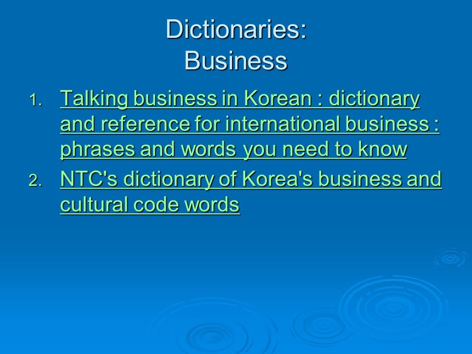 Dictionaries: Business 1. Talking business in Korean : dictionary and reference for international business : phrases and words you need to know Talkin