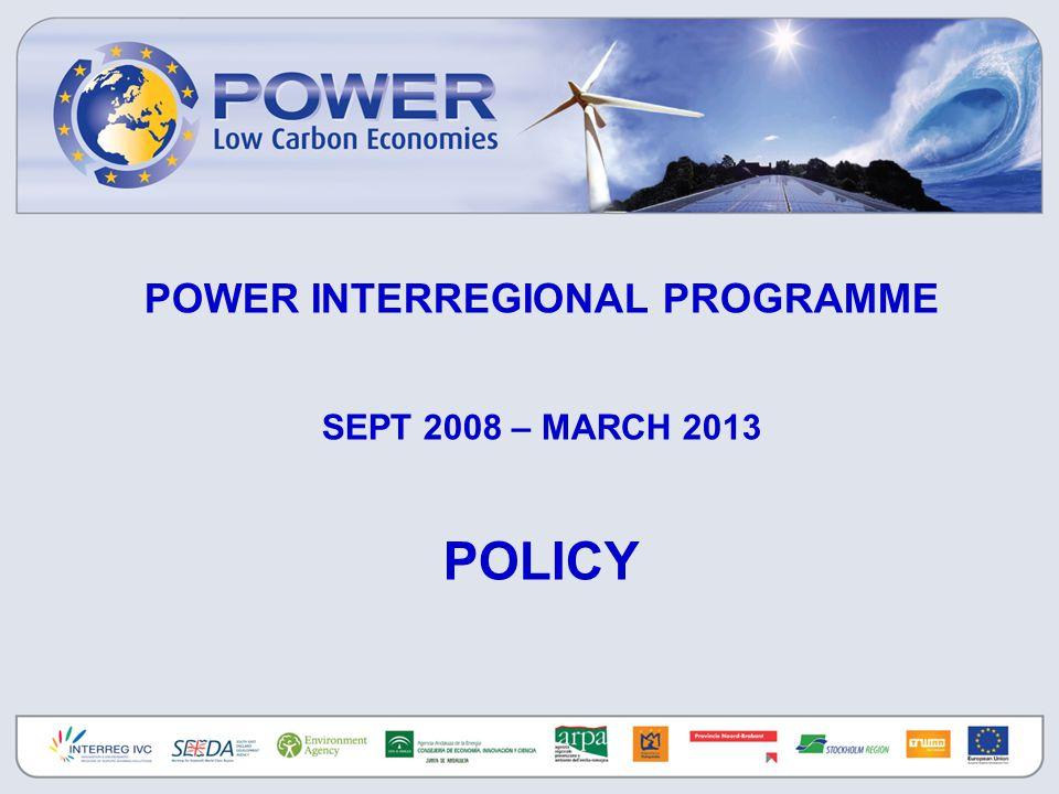 POWER INTERREGIONAL PROGRAMME SEPT 2008 – MARCH 2013 POLICY