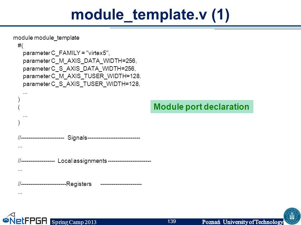 Spring Camp 2013 139 module_template.v (1) module module_template #( parameter C_FAMILY =