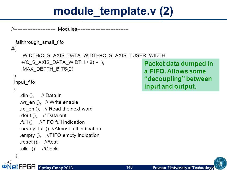 Spring Camp 2013 140 module_template.v (2) //------------------------- Modules------------------------------- fallthrough_small_fifo #(.WIDTH(C_S_AXIS