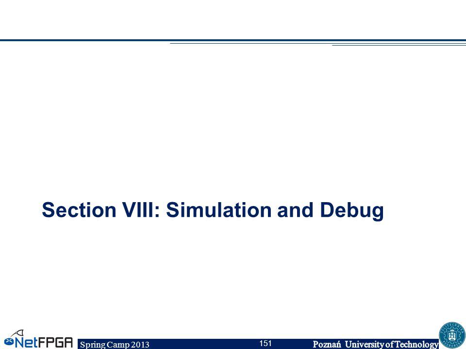 Spring Camp 2013 151 Section VIII: Simulation and Debug