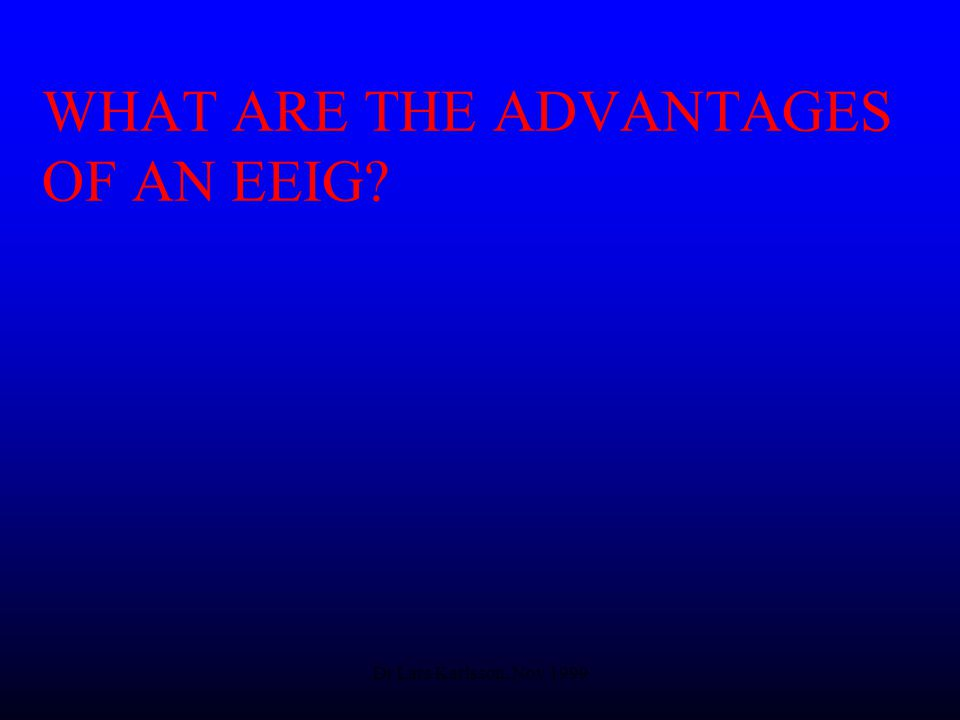 Dr Lars Karlsson, Nov 1999 WHAT ARE THE ADVANTAGES OF AN EEIG