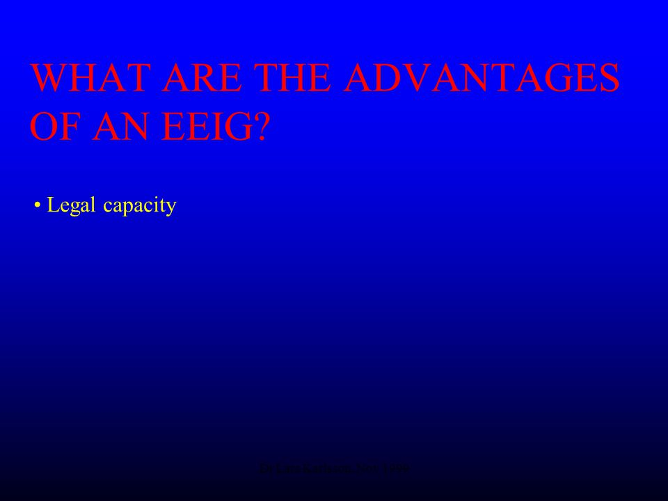 Dr Lars Karlsson, Nov 1999 WHAT ARE THE ADVANTAGES OF AN EEIG Legal capacity