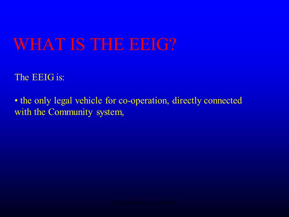 Dr Lars Karlsson, Nov 1999 WHAT IS THE EEIG.