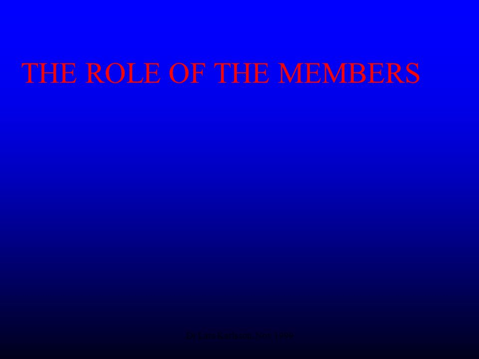 Dr Lars Karlsson, Nov 1999 THE ROLE OF THE MEMBERS