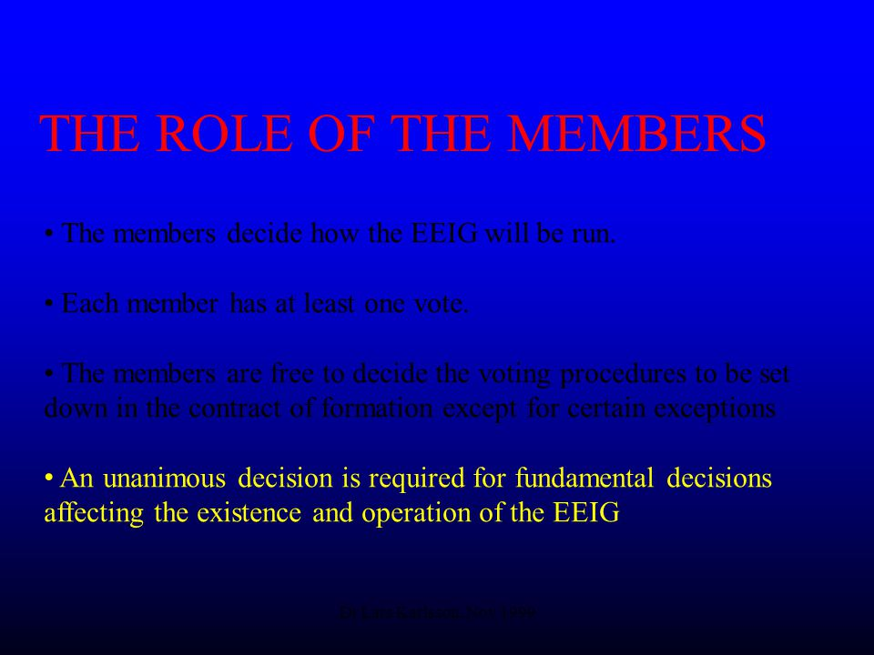 Dr Lars Karlsson, Nov 1999 THE ROLE OF THE MEMBERS The members decide how the EEIG will be run.