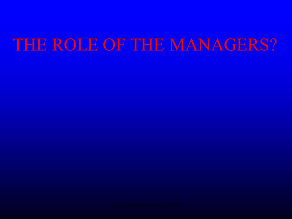 Dr Lars Karlsson, Nov 1999 THE ROLE OF THE MANAGERS