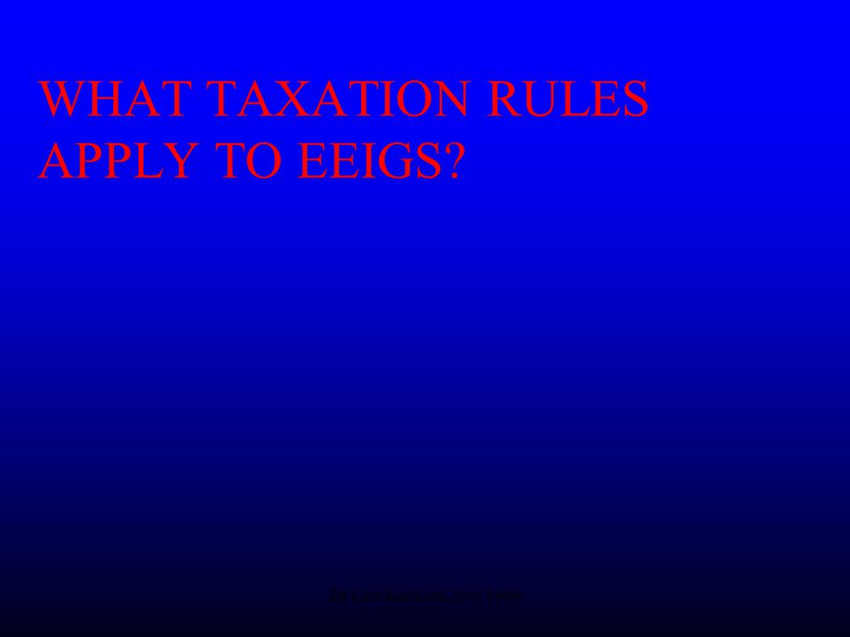 Dr Lars Karlsson, Nov 1999 WHAT TAXATION RULES APPLY TO EEIGS
