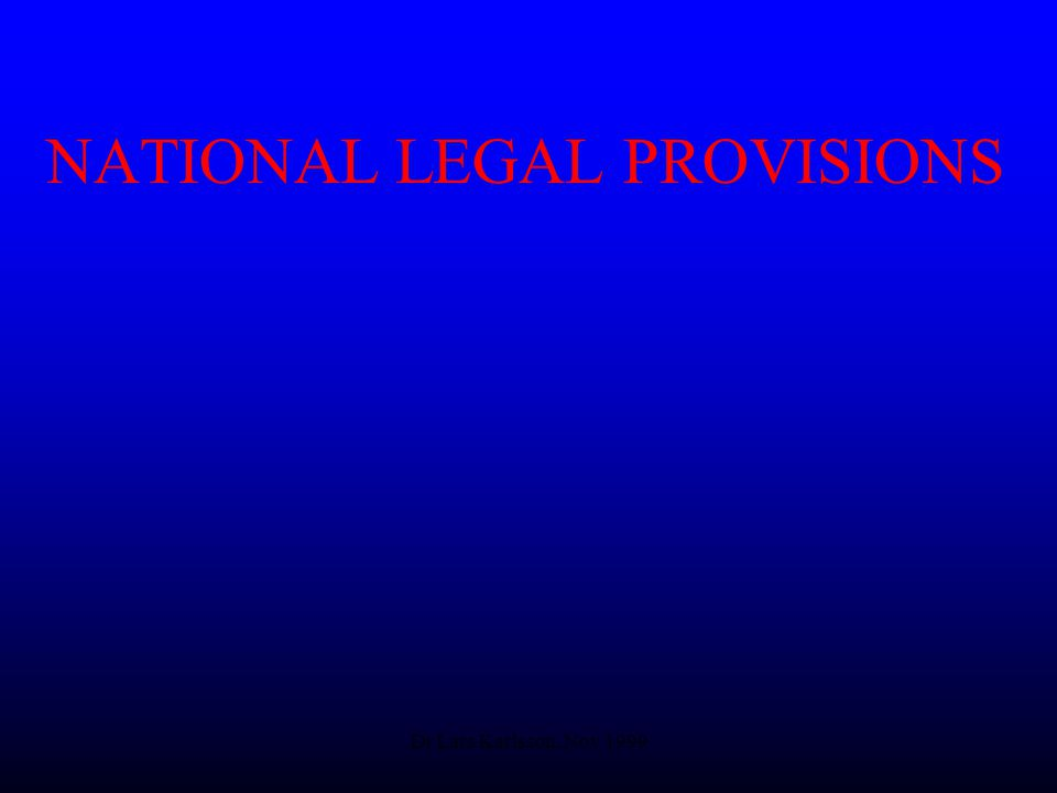 Dr Lars Karlsson, Nov 1999 NATIONAL LEGAL PROVISIONS