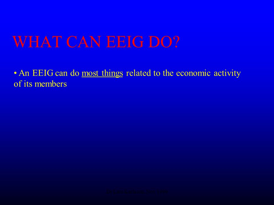Dr Lars Karlsson, Nov 1999 WHAT CAN EEIG DO.